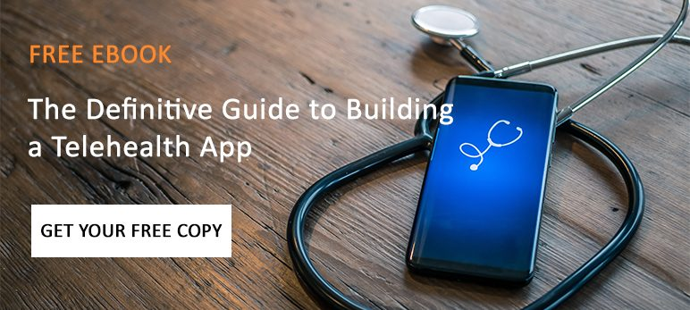 The Definitive Guide to Building a Telehealth App